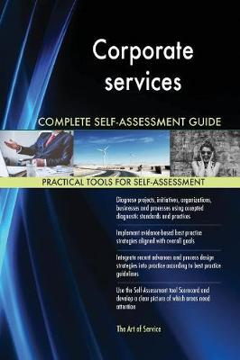 Corporate Services Complete Self-Assessment Guide (Paperback)