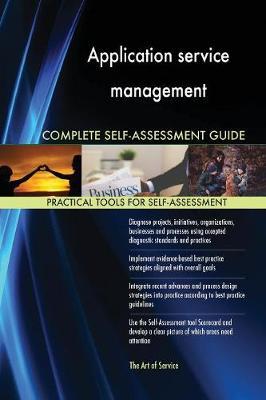 Application Service Management Complete Self-Assessment Guide (Paperback)