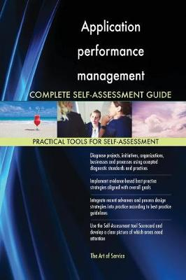 Application Performance Management Complete Self-Assessment Guide (Paperback)