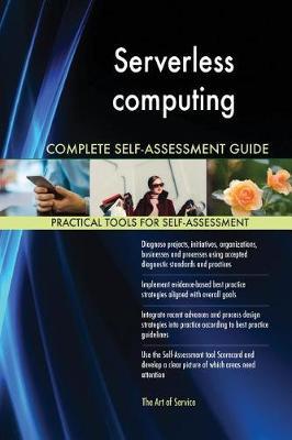 Serverless Computing Complete Self-Assessment Guide (Paperback)