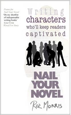 Writing Characters Who'll Keep Readers Captivated: Nail Your Novel: Volume 2 (Paperback)