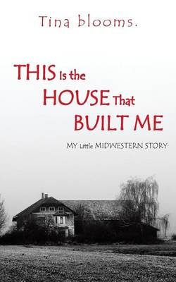 This Is the House That Built Me: My Little Midwestern Story (Paperback)