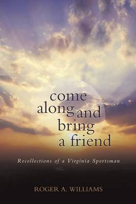 Come Along and Bring a Friend: Recollections of a Virginia Sportsman (Paperback)