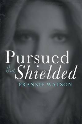 Pursued But Shielded (Paperback)