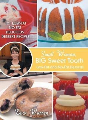 Small Woman, Big Sweet Tooth: Low-Fat and No-Fat Desserts (Hardback)