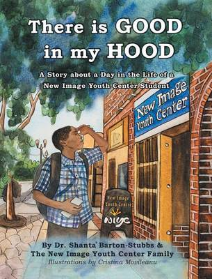 There Is Good in My Hood: A Story about a Day in the Life of a New Image Youth Center Student (Hardback)