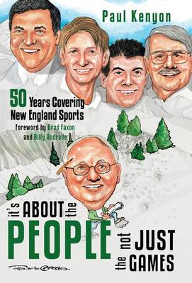 It's about the People, Not Just the Games: 50 Years Covering New England Sports (Hardback)