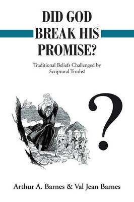 Did God Break His Promise?: Traditional Beliefs Challenged by Scriptural Truths! (Paperback)