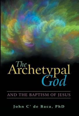 The Archetypal God: And the Baptism of Jesus (Hardback)