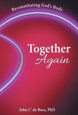 Together Again: Reconstituting God's Body (Hardback)