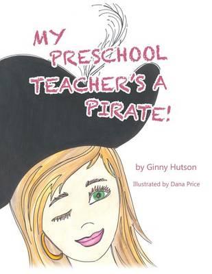 My Preschool Teacher's a Pirate! (Paperback)