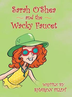 Sarah O'Shea and the Wacky Faucet (Hardback)