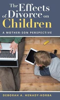 The Effects of Divorce on Children: A Mother-Son Perspective (Hardback)