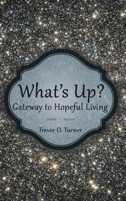 What's Up?: Gateway to Hopeful Living (Hardback)
