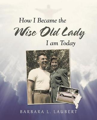 How I Became the Wise Old Lady I Am Today (Paperback)