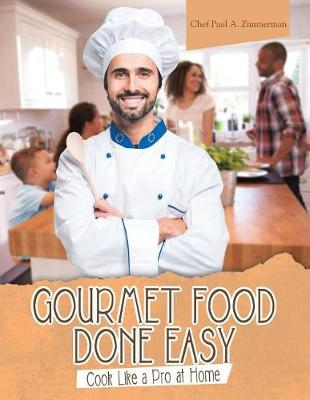 Gourmet Food Done Easy: Cook Like a Pro at Home (Paperback)