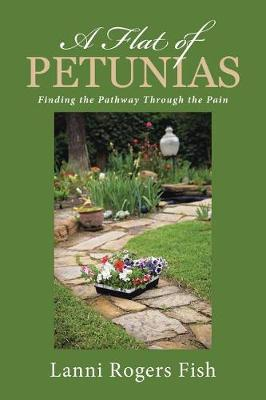 A Flat of Petunias: Finding the Pathway Through the Pain (Paperback)