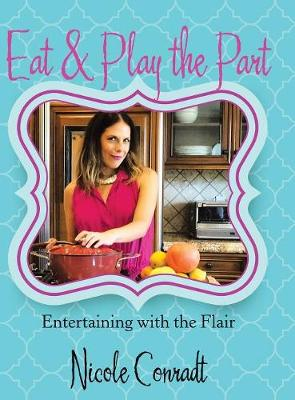Eat & Play the Part: Entertaining with the Flair (Hardback)