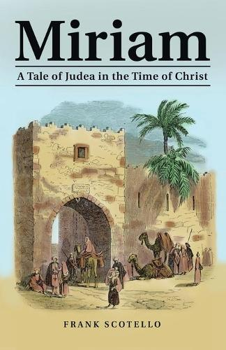 Miriam: A Tale of Judea in the Time of Christ (Paperback)