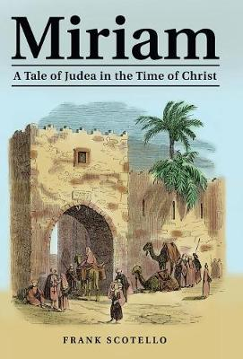 Miriam: A Tale of Judea in the Time of Christ (Hardback)