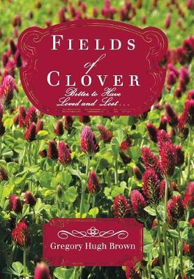 Fields of Clover: Better to Have Loved and Lost . . . (Hardback)