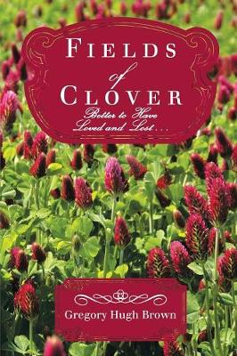 Fields of Clover: Better to Have Loved and Lost . . . (Paperback)
