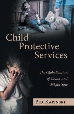 Child Protective Services: The Globalization of Chaos and Misfortune (Paperback)