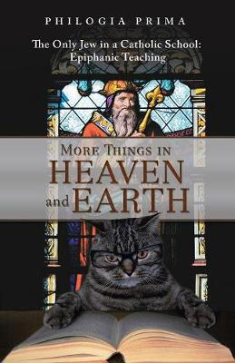 More Things in Heaven and Earth: The Only Jew in a Catholic School: Epiphanic Teaching (Paperback)