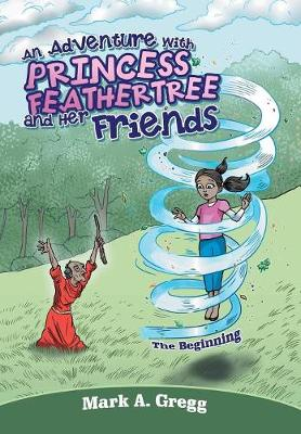 An Adventure with Princess Feathertree and Her Friends: The Beginning (Hardback)