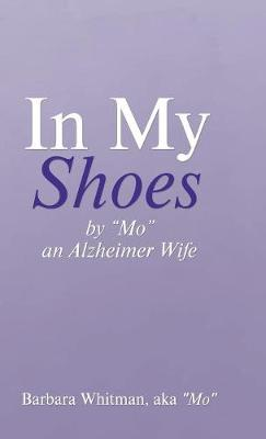 """In My Shoes: By """"mo,"""" an Alzheimer Wife (Hardback)"""