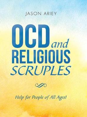 Ocd and Religious Scruples: Help for People of All Ages! (Hardback)