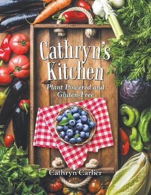 Cathryn's Kitchen: Plant Powered and Gluten-Free (Paperback)