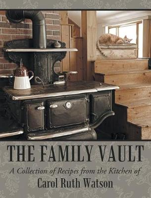 The Family Vault: A Collection of Recipes from the Kitchen of Carol Ruth Watson (Hardback)
