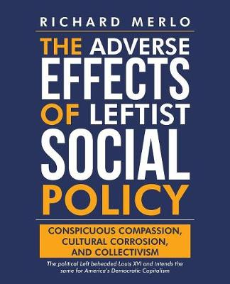 The Adverse Effects of Leftist Social Policy: Conspicuous Compassion, Cultural Corrosion, and Collectivism (Paperback)