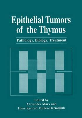 Epithelial Tumors of the Thymus: Pathology, Biology, Treatment (Paperback)