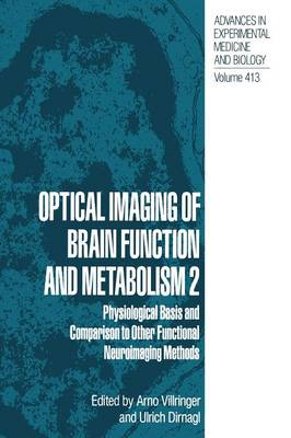 Optical Imaging of Brain Function and Metabolism 2: Physiological Basis and Comparison to Other Functional Neuroimaging Methods - Advances in Experimental Medicine and Biology 413 (Paperback)