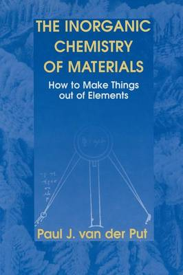 The Inorganic Chemistry of Materials: How to Make Things out of Elements (Paperback)