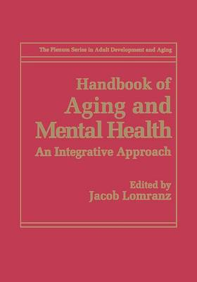 Handbook of Aging and Mental Health: An Integrative Approach - The Springer Series in Adult Development and Aging (Paperback)