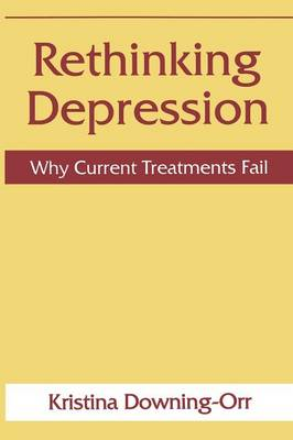Rethinking Depression: Why Current Treatments Fail (Paperback)