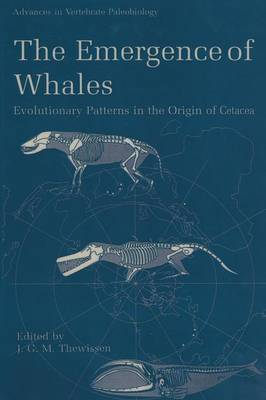 The Emergence of Whales: Evolutionary Patterns in the Origin of Cetacea - Advances in Vertebrate Paleobiology 1 (Paperback)