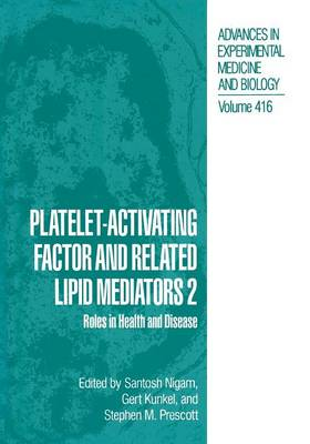 Platelet-Activating Factor and Related Lipid Mediators 2: Roles in Health and Disease - Advances in Experimental Medicine and Biology 416 (Paperback)