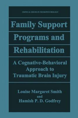 Family Support Programs and Rehabilitation: A Cognitive-Behavioral Approach to Traumatic Brain Injury - Critical Issues in Neuropsychology (Paperback)