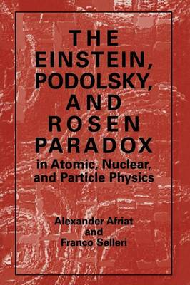 The Einstein, Podolsky, and Rosen Paradox in Atomic, Nuclear, and Particle Physics (Paperback)