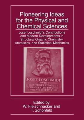 Pioneering Ideas for the Physical and Chemical Sciences: Josef Loschmidt's Contributions and Modern Developments in Structural Organic Chemistry, Atomistics, and Statistical Mechanics (Paperback)