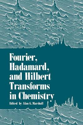 Fourier, Hadamard, and Hilbert Transforms in Chemistry (Paperback)