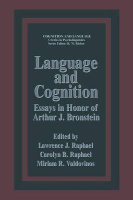 Language and Cognition: Essays in Honor of Arthur J. Bronstein - Cognition and Language: A Series in Psycholinguistics (Paperback)
