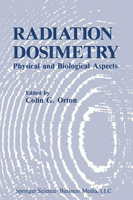 Radiation Dosimetry: Physical and Biological Aspects (Paperback)