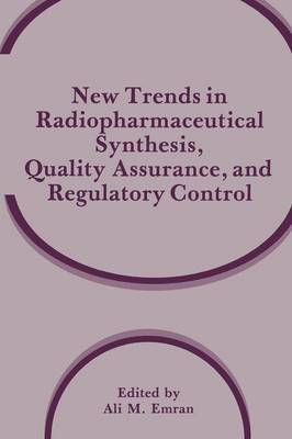 New Trends in Radiopharmaceutical Synthesis, Quality Assurance, and Regulatory Control (Paperback)