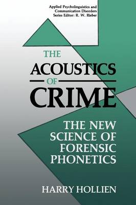 The Acoustics of Crime: The New Science of Forensic Phonetics - Applied Psycholinguistics and Communication Disorders (Paperback)