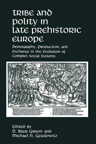 Tribe and Polity in Late Prehistoric Europe: Demography, Production, and Exchange in the Evolution of Complex Social Systems (Paperback)